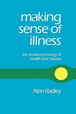 Making Sense of Illness: The Social Psychology of Health and Disease, Radley, Alan