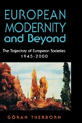 European Modernity and Beyond: The Trajectory of European Societies, 1945-2000, Therborn, Goran
