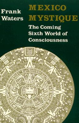 Image for Mexico Mystique: The Coming Sixth World of Consciousness