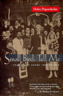 Image for Small Bird, Tell Me: Stories of Greek Immigrants