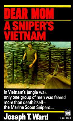 Dear Mom : A Snipers Vietnam, JOSEPH T. WARD