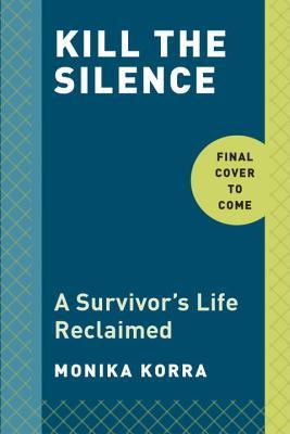 Image for Kill the Silence: A Survivor's Life Reclaimed