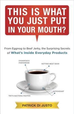 Image for This Is What You Just Put in Your Mouth?: Egg Nog to Beef Jerky, the Surprising Secrets of What's Inside Everyday Products