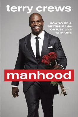 Image for Manhood: How to Be a Better Man-or Just Live with One