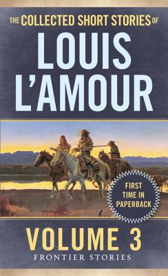 Image for The Collected Short Stories of Louis L'Amour, Volume 3: Frontier Stories