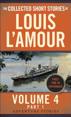 Image for The Collected Short Stories of Louis L'Amour, Volume 4, Part 1: The Adventure Stories