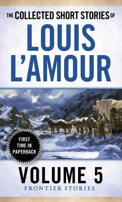"Image for ""The Collected Short Stories of Louis L'Amour, Volume 5: Frontier Stories"""