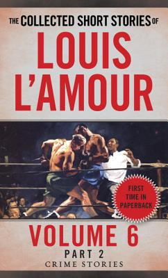 Image for The Collected Short Stories of Louis L'Amour, Volume 6, Part 2: Crime Stories