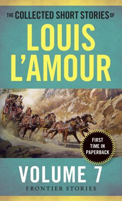 Image for The Collected Short Stories of Louis L'Amour, Volume 7: The Frontier Stories