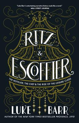 Image for Ritz and Escoffier: The Hotelier, The Chef, and the Rise of the Leisure Class