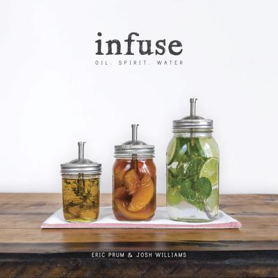 Image for Infuse: Oil, Spirit, Water