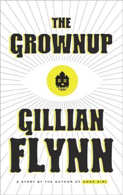 The Grownup: A Gillian Flynn Short, Gillian Flynn