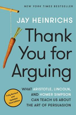 Image for Thank You for Arguing, Third Edition: What Aristotle, Lincoln, and Homer Simpson