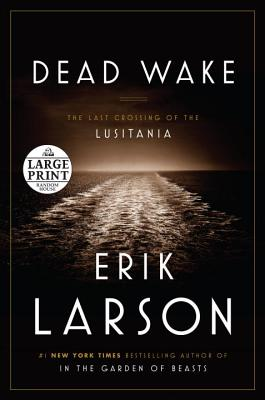 Image for Dead Wake: The Last Crossing of the Lusitania (Random House Large Print)
