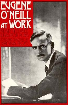 Image for Eugene O'Neill at Work: Newly Released Ideas for Plays