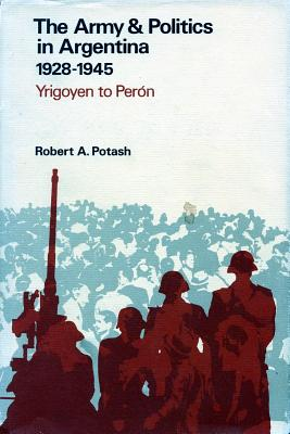 Image for 1928-1945: Yrigoyen to Peron (Army & Politics in Argentina / Robert A. Potash)