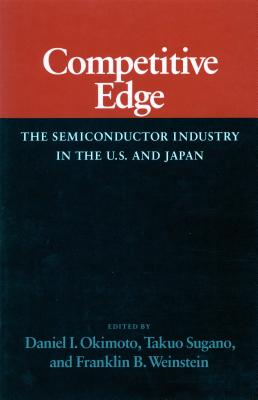 Image for Competitive Edge: The Semiconductor Industry in the U. S. and Japan (Studies in International Policy)