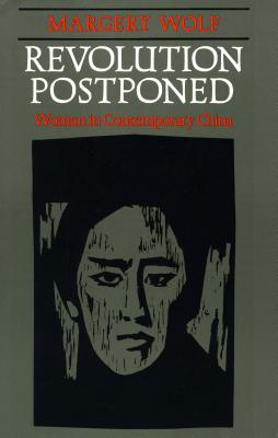 Revolution Postponed: Women in Contemporary China, Wolf, Margery