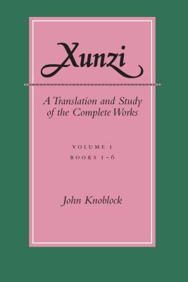 Image for Xunzi: A Translation and Study of the Complete Works: ?Vol. I, Books 1-6