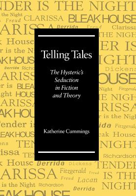 Image for Telling Tales: The Hysteric?s Seduction in Fiction and Theory