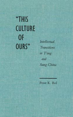 Image for ?This Culture of Ours?: Intellectual Transitions in T?ang and Sung China
