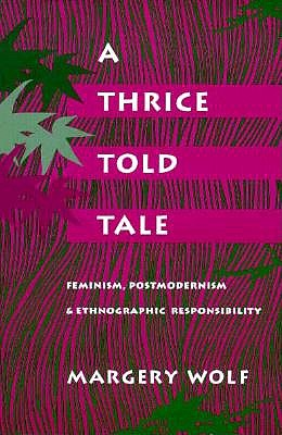 Image for A Thrice-Told Tale: Feminism, Postmodernism, and Ethnographic Responsibility