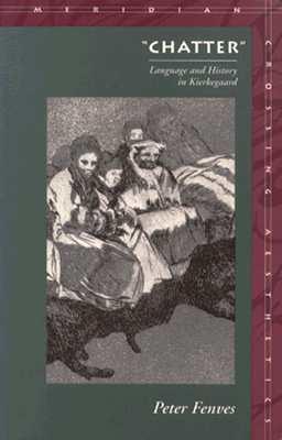 """""""Chatter"""": Language and History in Kierkegaard (Meridian: Crossing Aesthetics)"""