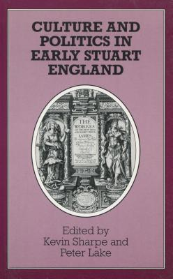 Culture and Politics in Early Stuart England, Kevin Sharpe