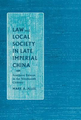 Image for Law and Local Society in Late Imperial China: Northern Taiwan in the Nineteenth Century (Law, Society & Culture in China)