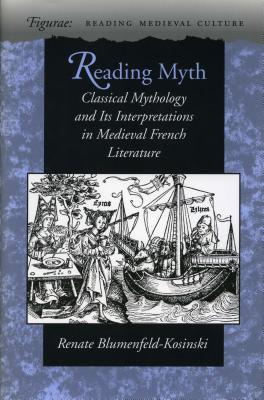 Image for Reading Myth: Classical Mythology and Its Interpretations in Medieval French Literature (Figurae: Reading Medieval Culture)