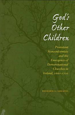 Image for God?s Other Children: Protestant Nonconformists and the Emergence of Denominational Churches in Ireland, 1660-1700