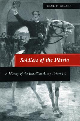 Image for Soldiers of the Patria: A History of the Brazilian Army, 1889-1937