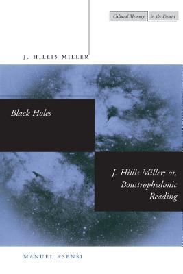 Image for Black Holes / J. Hillis Miller; or, Boustrophedonic Reading (Cultural Memory in the Present)