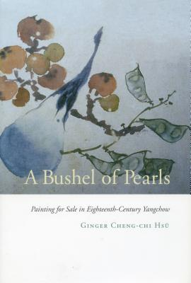 Image for A Bushel of Pearls: Painting for Sale in Eighteenth-Century Yangchow
