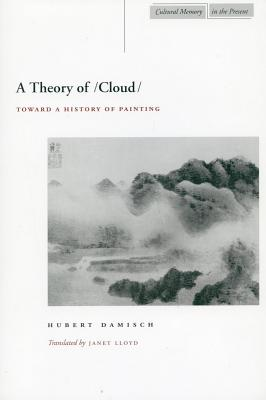 Image for A Theory of /Cloud/: Toward a History of Painting (Cultural Memory in the Present)