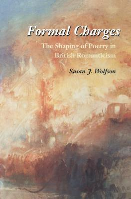 Formal Charges: The Shaping of Poetry in British Romanticism, Wolfson, Susan J.
