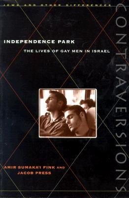 Image for Independence Park: The Lives of Gay Men in Israel (Contraversions: Jews and Other Differences)