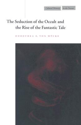 Image for The Seduction of the Occult and the Rise of the Fantastic Tale (Cultural Memory in the Present)