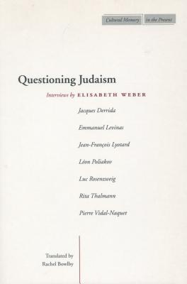 Image for Questioning Judaism: Interviews by Elisabeth Weber (Cultural Memory in the Present)