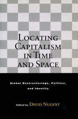 Image for Locating Capitalism in Time and Space: Global Restructurings, Politics, and Identity