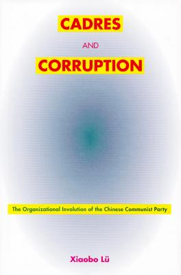 Image for Cadres and Corruption: The Organizational Involution of the Chinese Communist Party