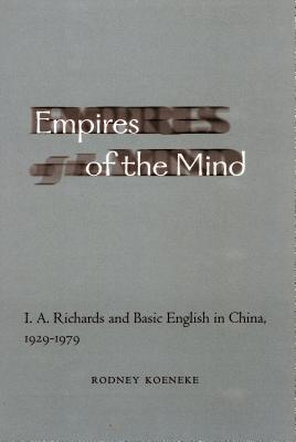 Image for Empires of the Mind: I. A. Richards and Basic English in China, 1929-1979
