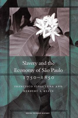 Slavery and the Economy of So Paulo, 1750-1850, Luna, Fancisco Vidal; Klein, Herbert S.