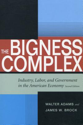 Image for The Bigness Complex: Industry, Labor, and Government in the American Economy, Second Edition (Stanford Economics & Finance) Adams, Walter and Brock, James W.