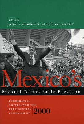 Image for Mexico?s Pivotal Democratic Election: Candidates, Voters, and the Presidential Campaign of 2000