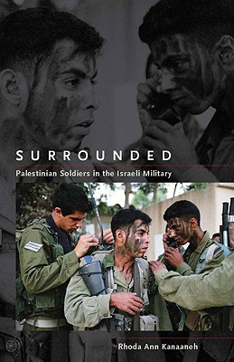 Surrounded: Palestinian Soldiers in the Israeli Military (Stanford Studies in Middle Eastern and Islamic Societies and Cultures), Kanaaneh, Rhoda Ann