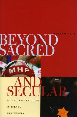 Image for Beyond Sacred and Secular: Politics of Religion in Israel and Turkey
