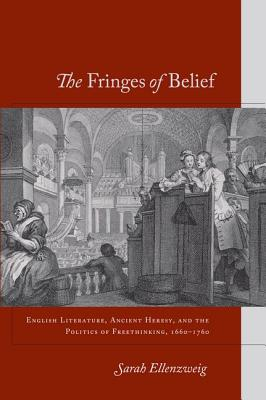 Image for The Fringes of Belief: English Literature, Ancient Heresy, and the Politics of Freethinking, 1660-1760