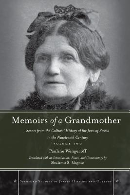 Memoirs of a Grandmother: Scenes from the Cultural History of the Jews of Russia in the Nineteenth Century, Volume Two (Stanford Studies in Jewish History and Culture), Wengeroff, Pauline