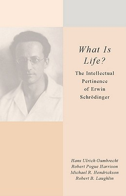 Image for <I>What Is Life?</I>: The Intellectual Pertinence of Erwin Schrödinger